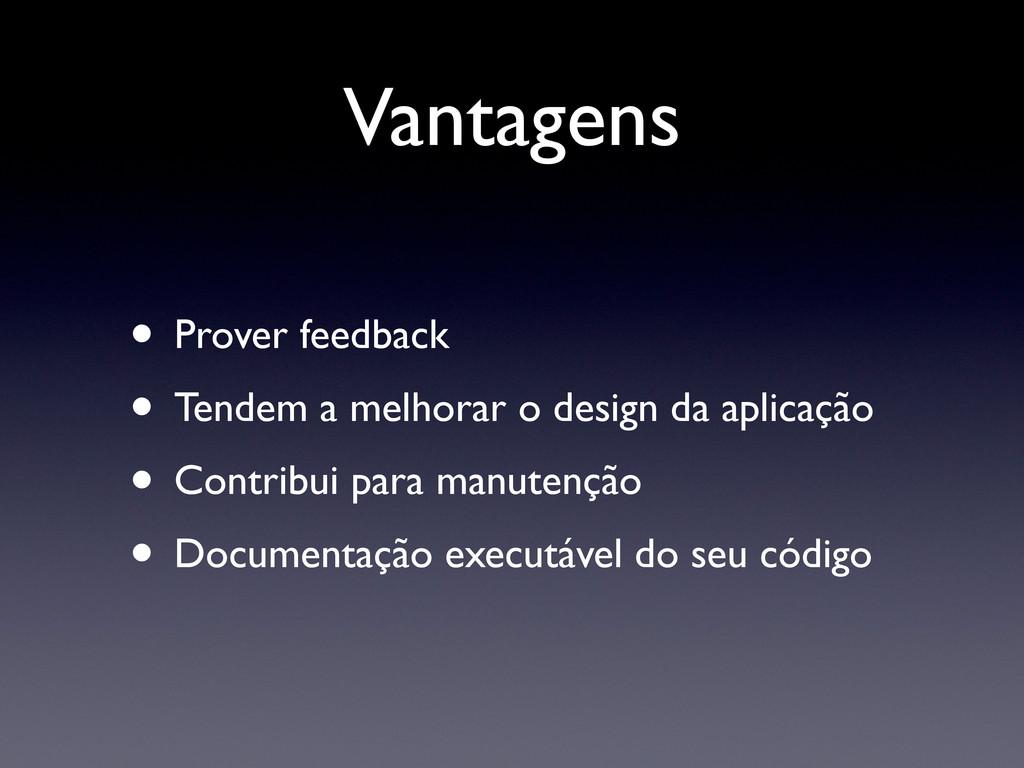 Vantagens • Prover feedback • Tendem a melhorar...