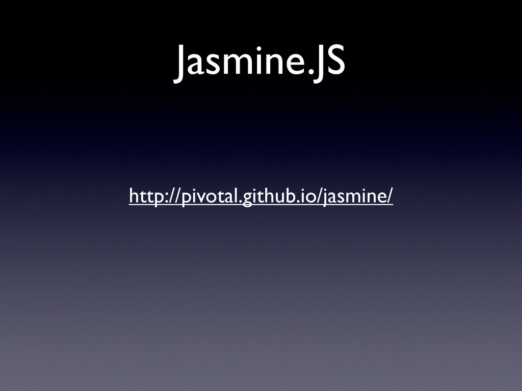 Jasmine.JS http://pivotal.github.io/jasmine/