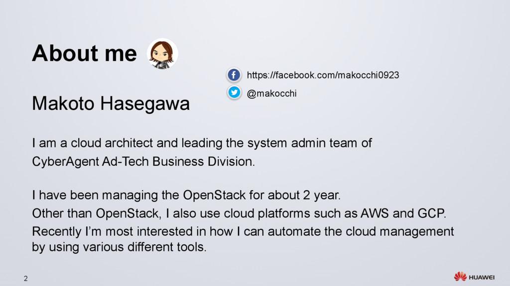 2 About me Makoto Hasegawa I am a cloud archite...