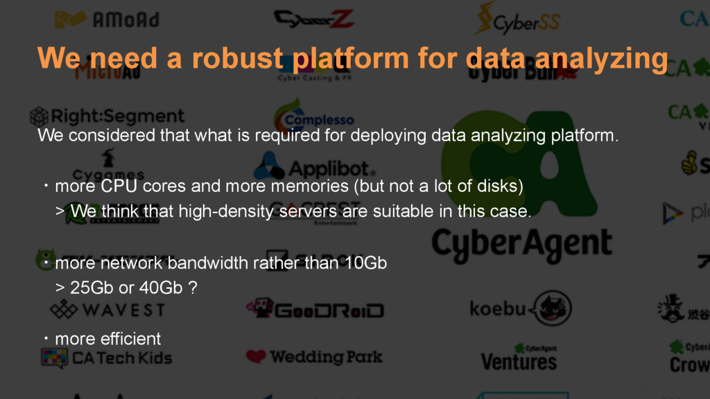 16 We need a robust platform for data analyzing...