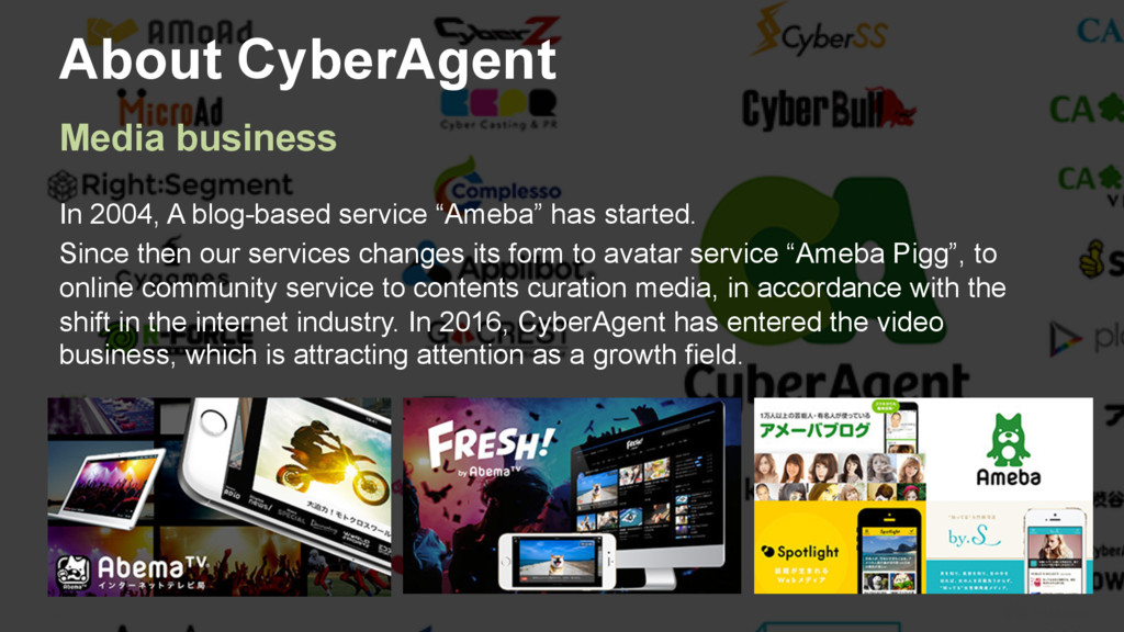 9 About CyberAgent In 2004, A blog-based servic...