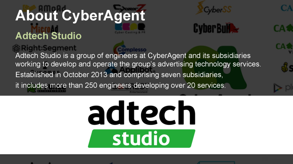 10 About CyberAgent Adtech Studio is a group of...
