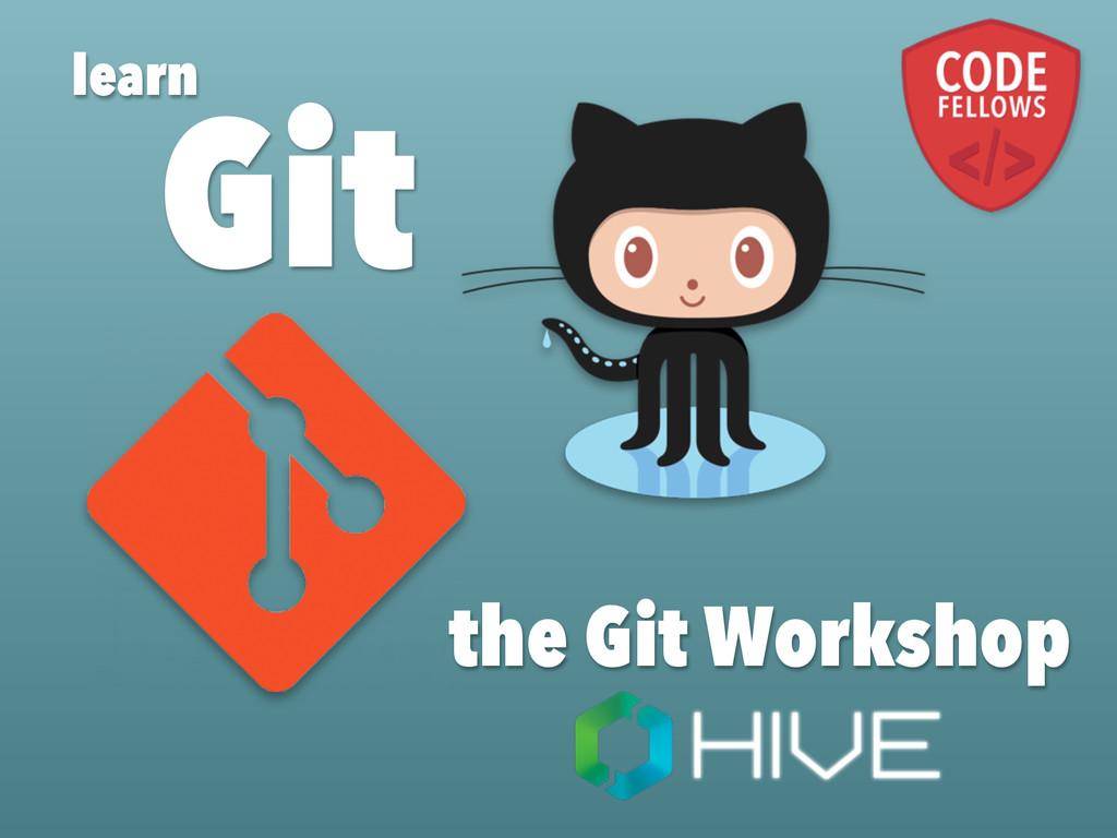 Git the Git Workshop learn