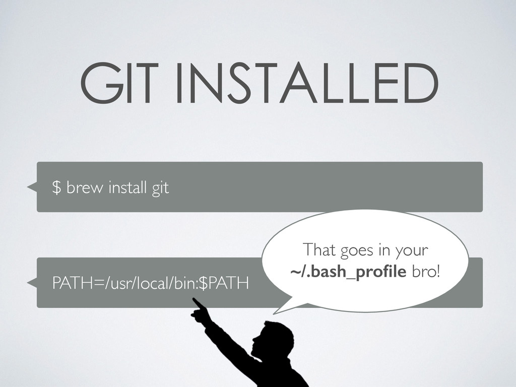 $ brew install git     this is pretty...