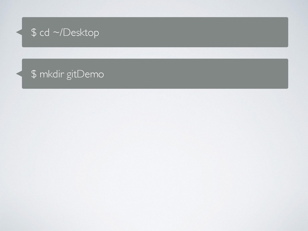 $ cd ~/Desktop $ mkdir gitDemo