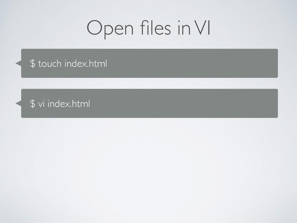 Open files in VI $ touch index.html $ vi index.h...