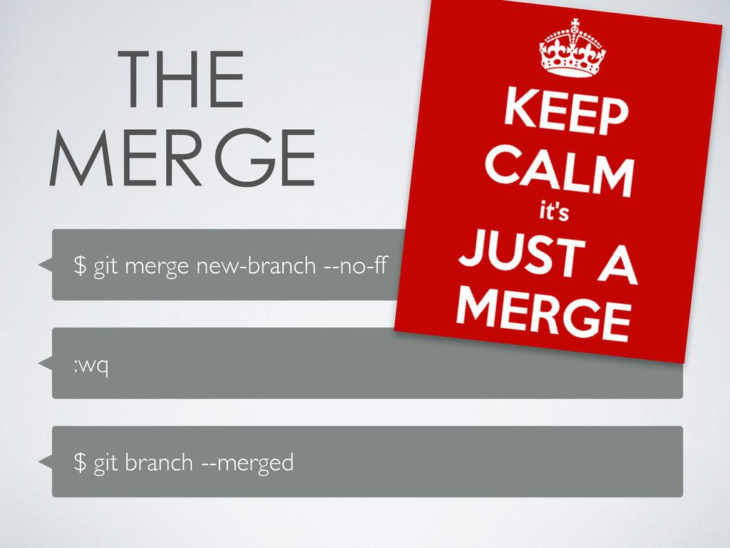$ git merge new-branch --no-ff :wq $ git branch...