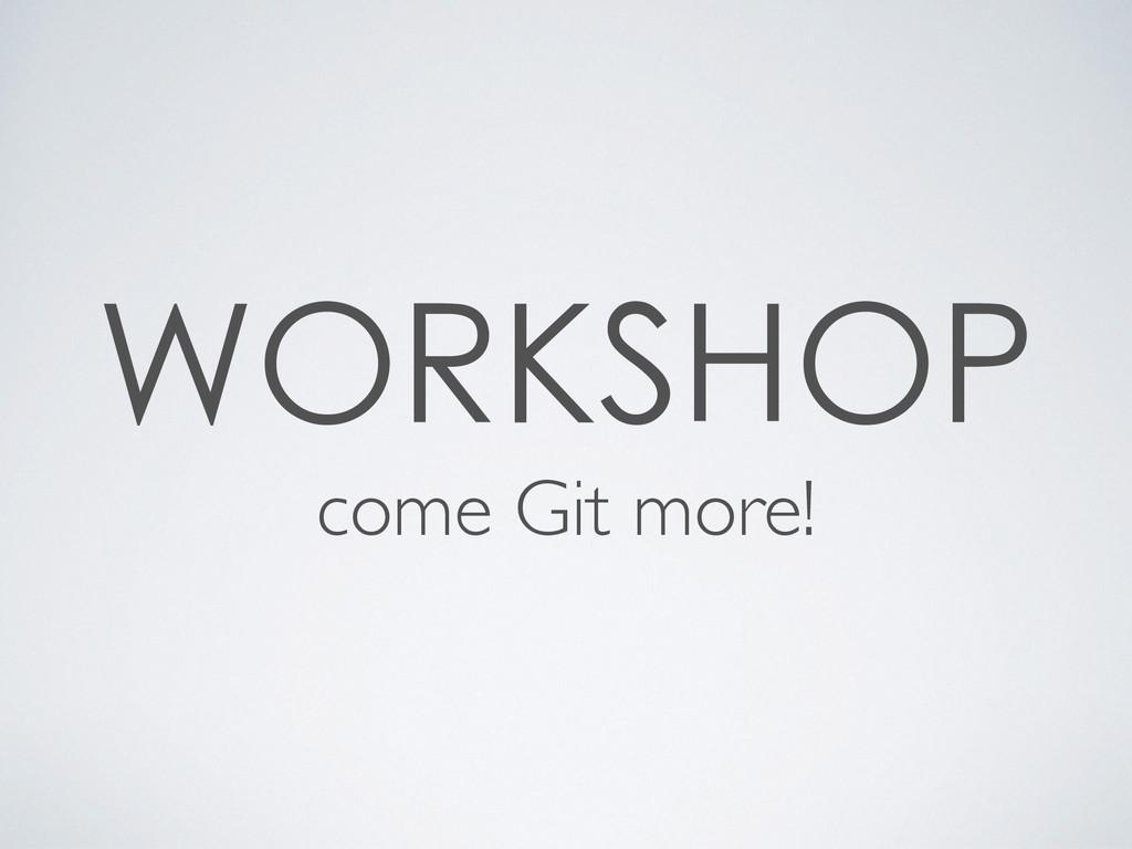 come Git more!