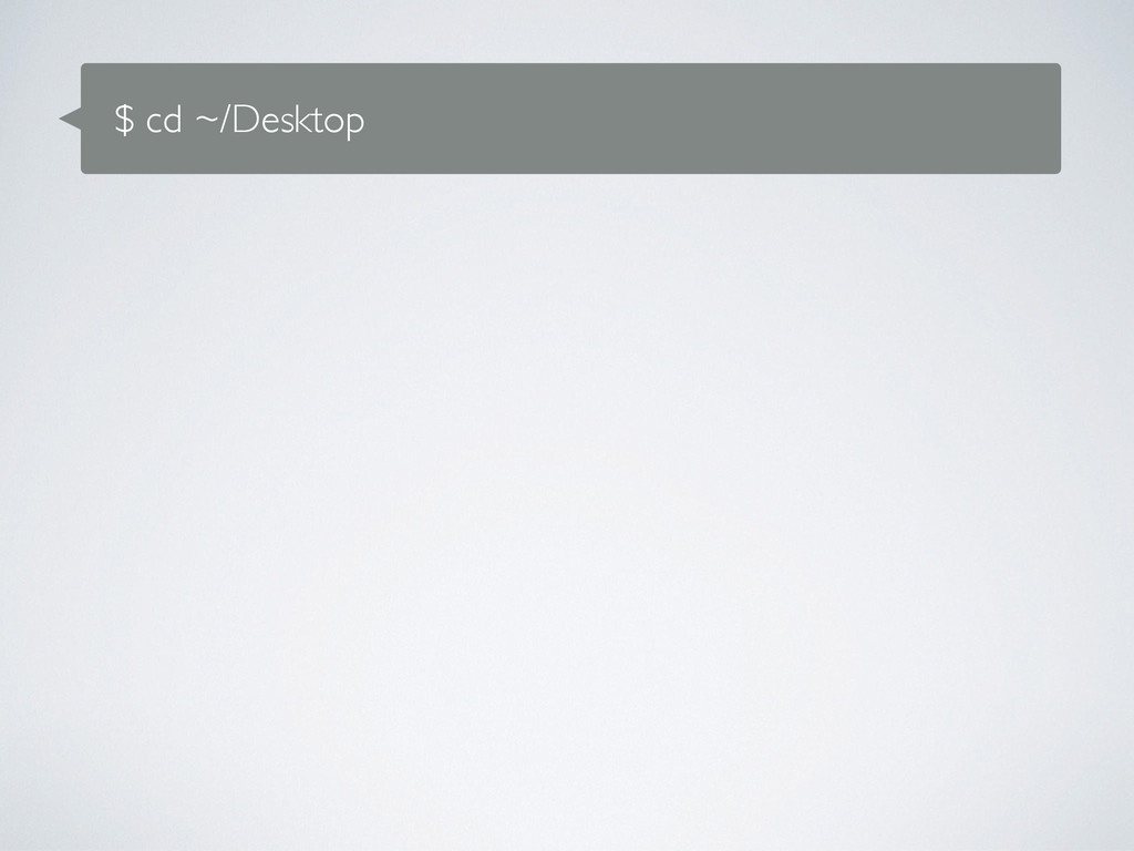 $ cd ~/Desktop