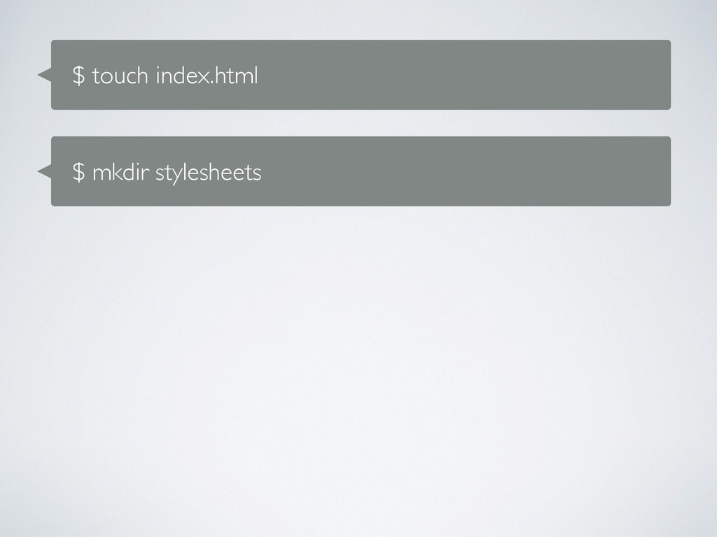 $ touch index.html $ mkdir stylesheets