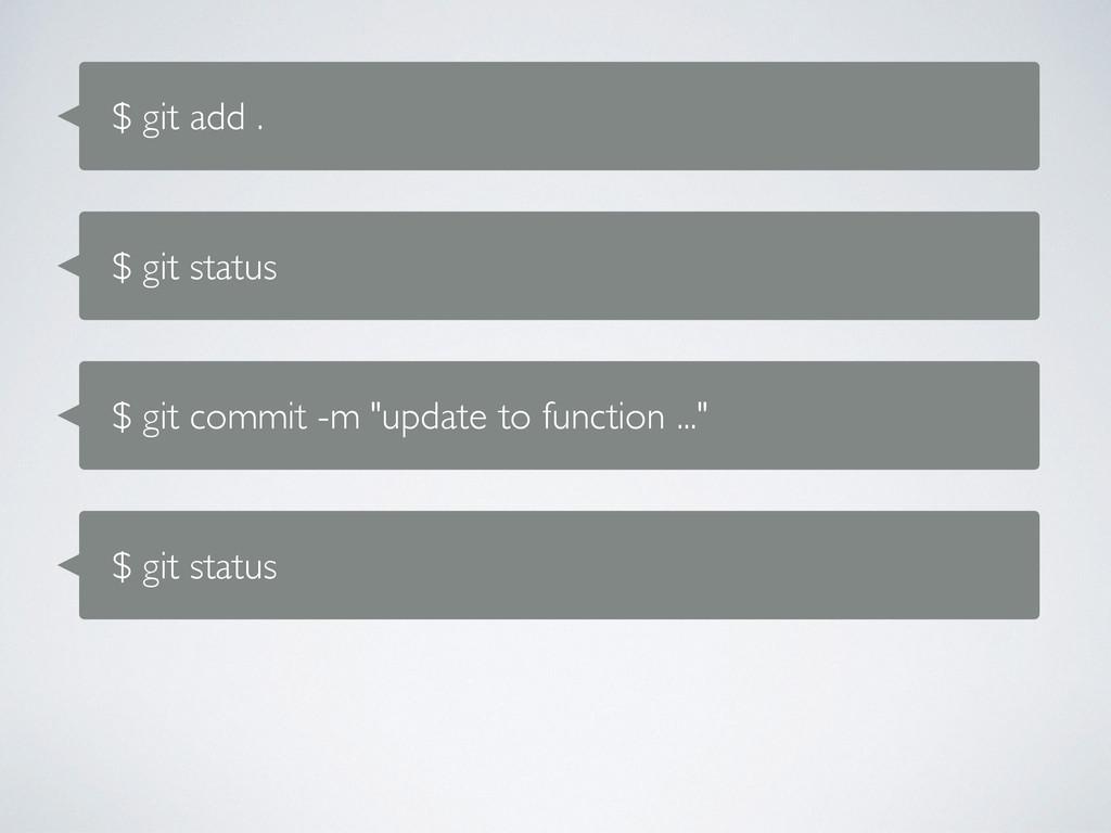 "$ git add . $ git status $ git commit -m ""updat..."