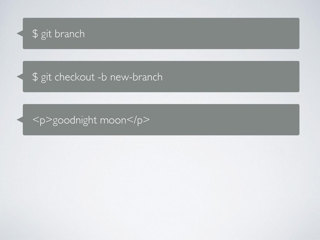 $ git branch $ git checkout -b new-branch <p>go...