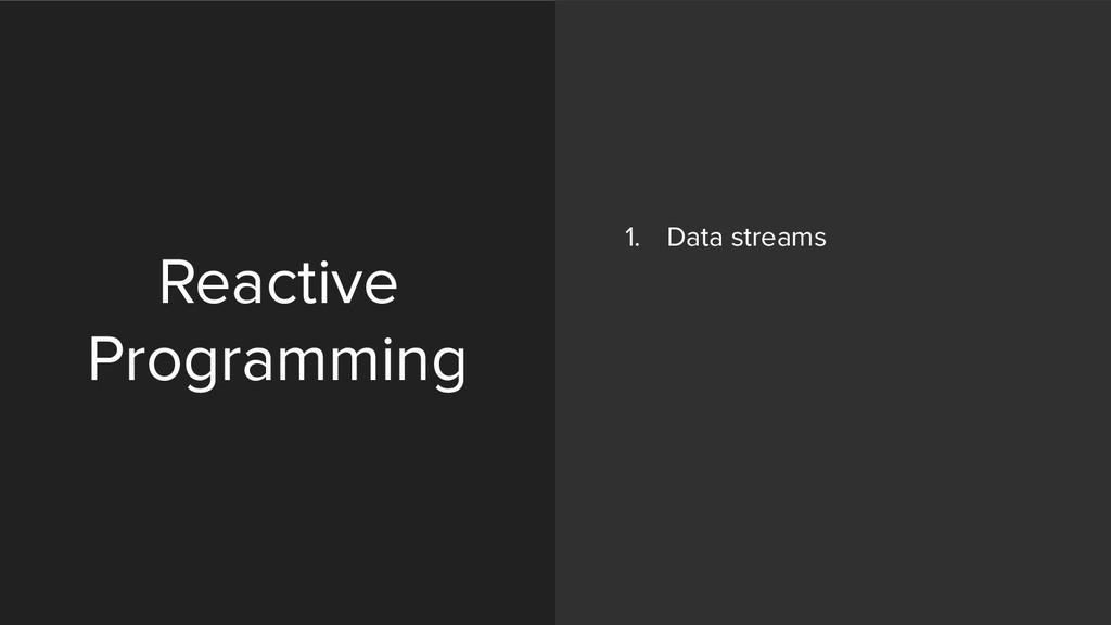 Reactive Programming 1. Data streams