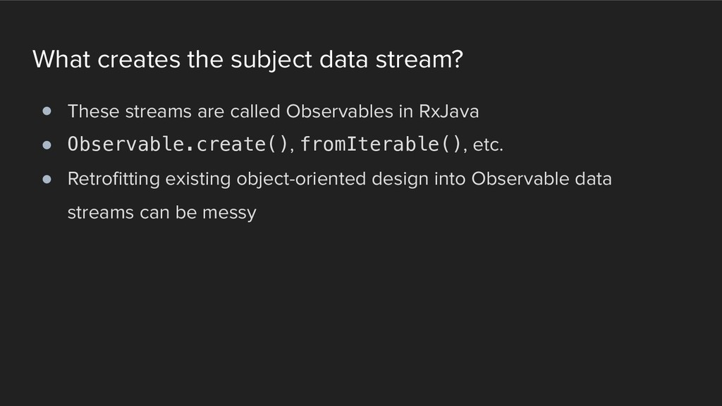 What creates the subject data stream? ! These s...