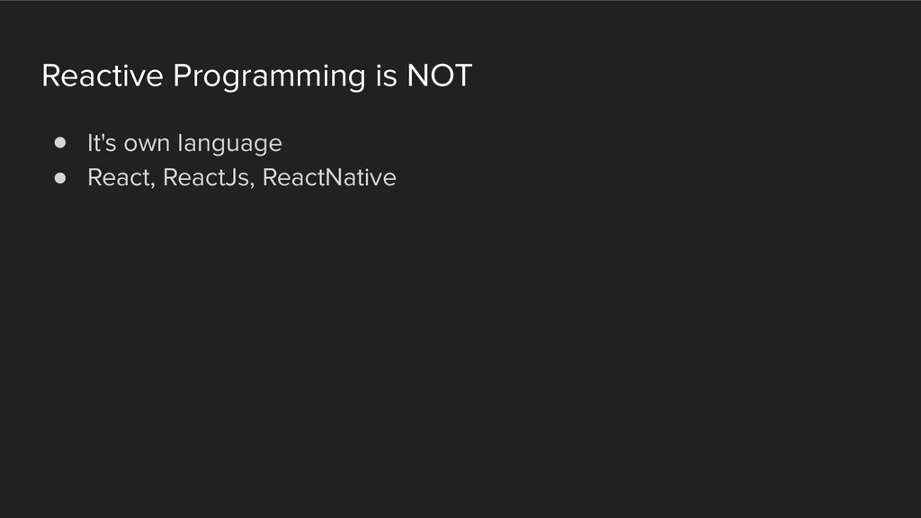 Reactive Programming is NOT ! It's own language...