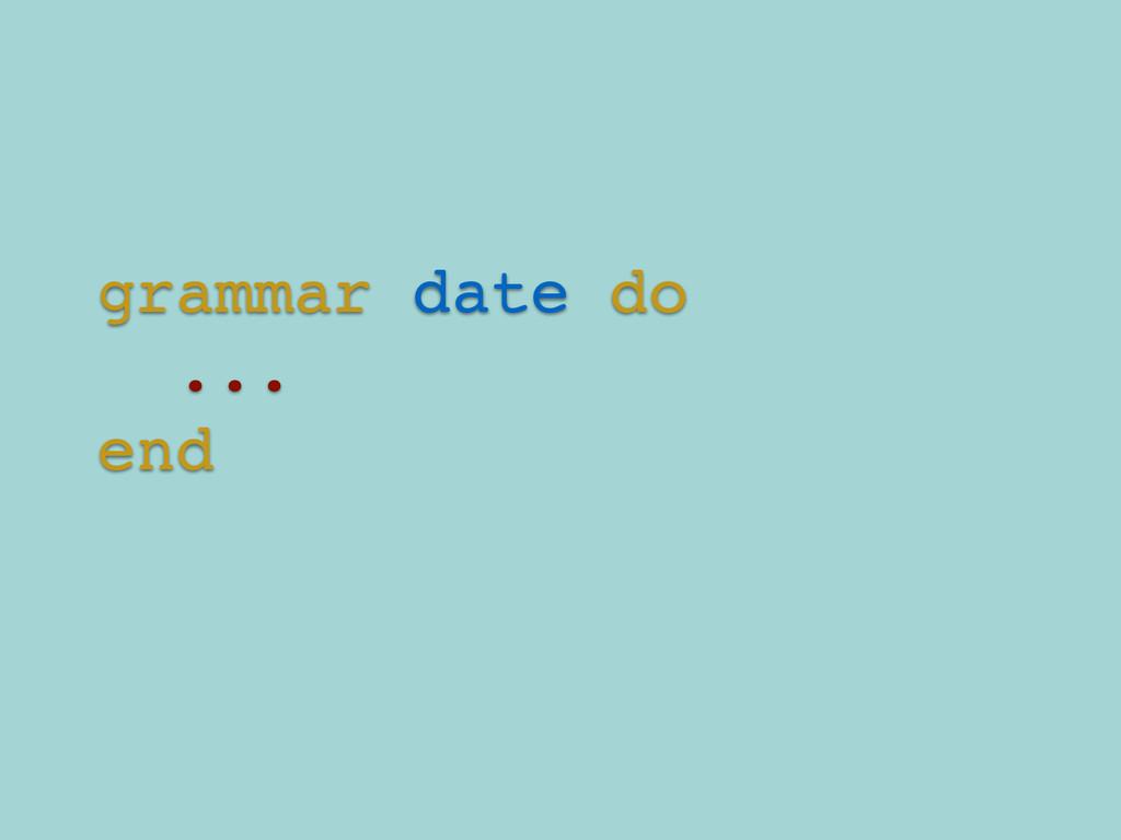 grammar date do! ...! end