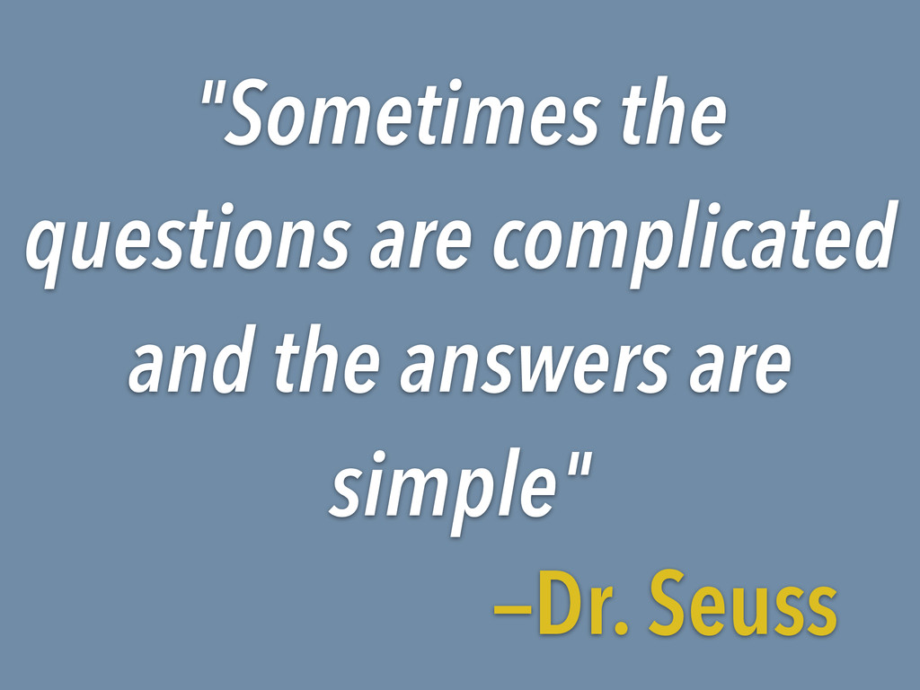 """""""Sometimes the questions are complicated and th..."""