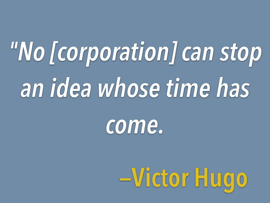 """""""No [corporation] can stop an idea whose time h..."""