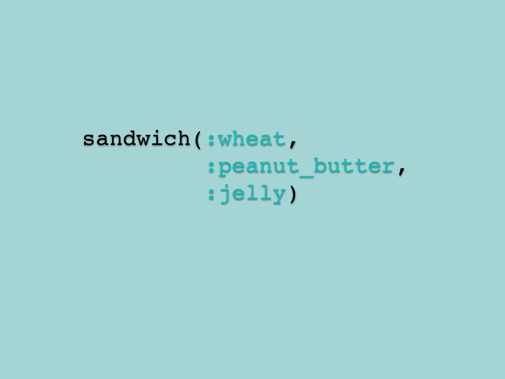 sandwich(:wheat,! :peanut_butter,! :jelly)