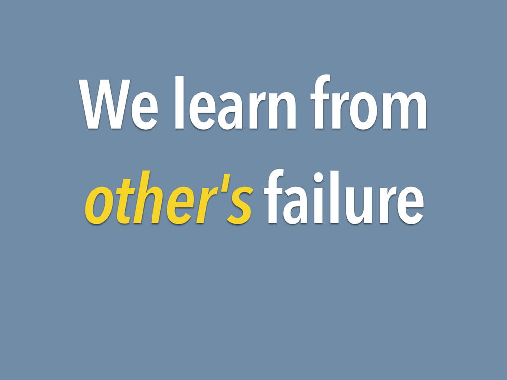 We learn from other's failure