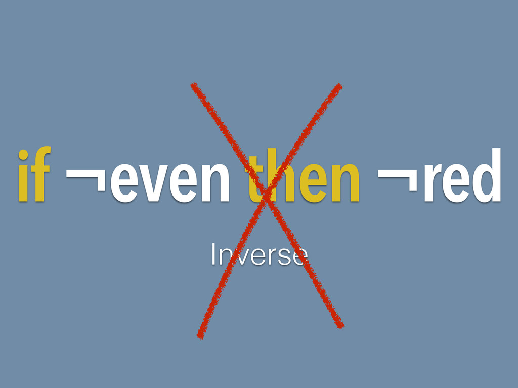 if ¬even then ¬red Inverse