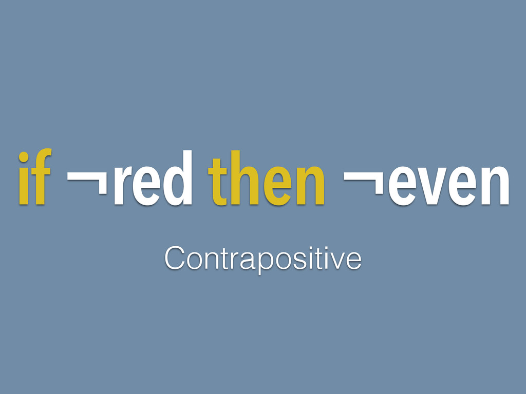 if ¬red then ¬even Contrapositive