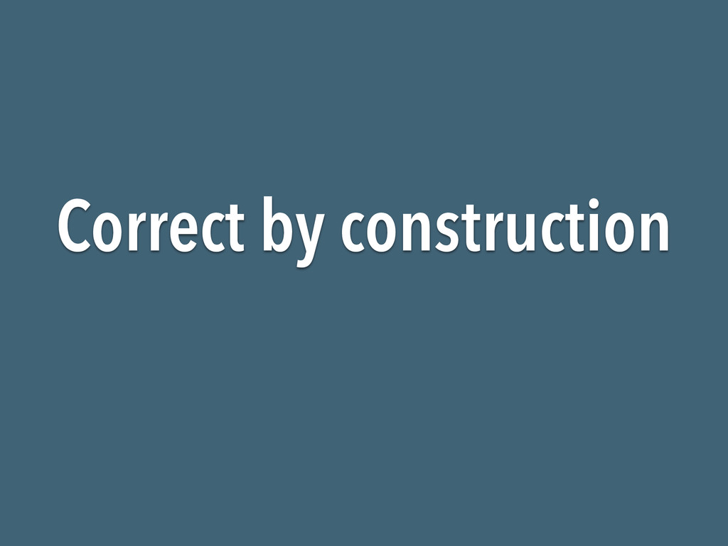 Correct by construction