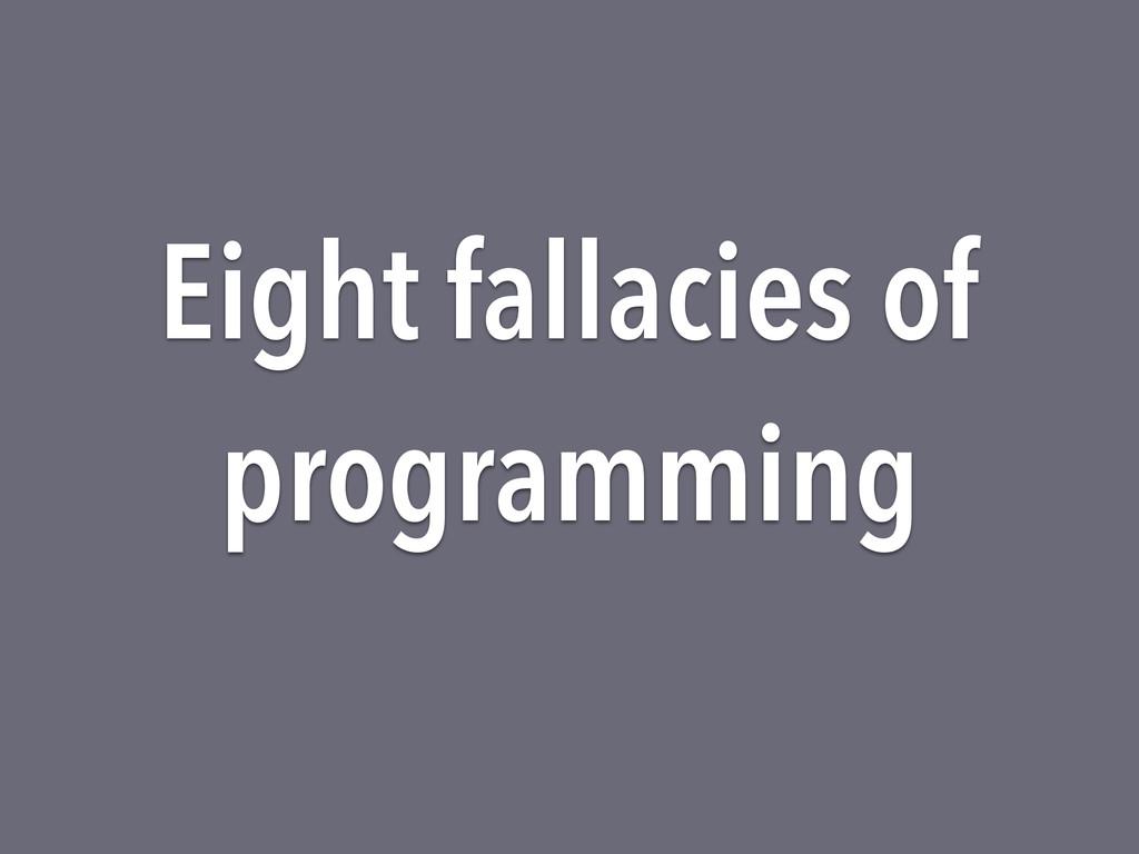 Eight fallacies of programming