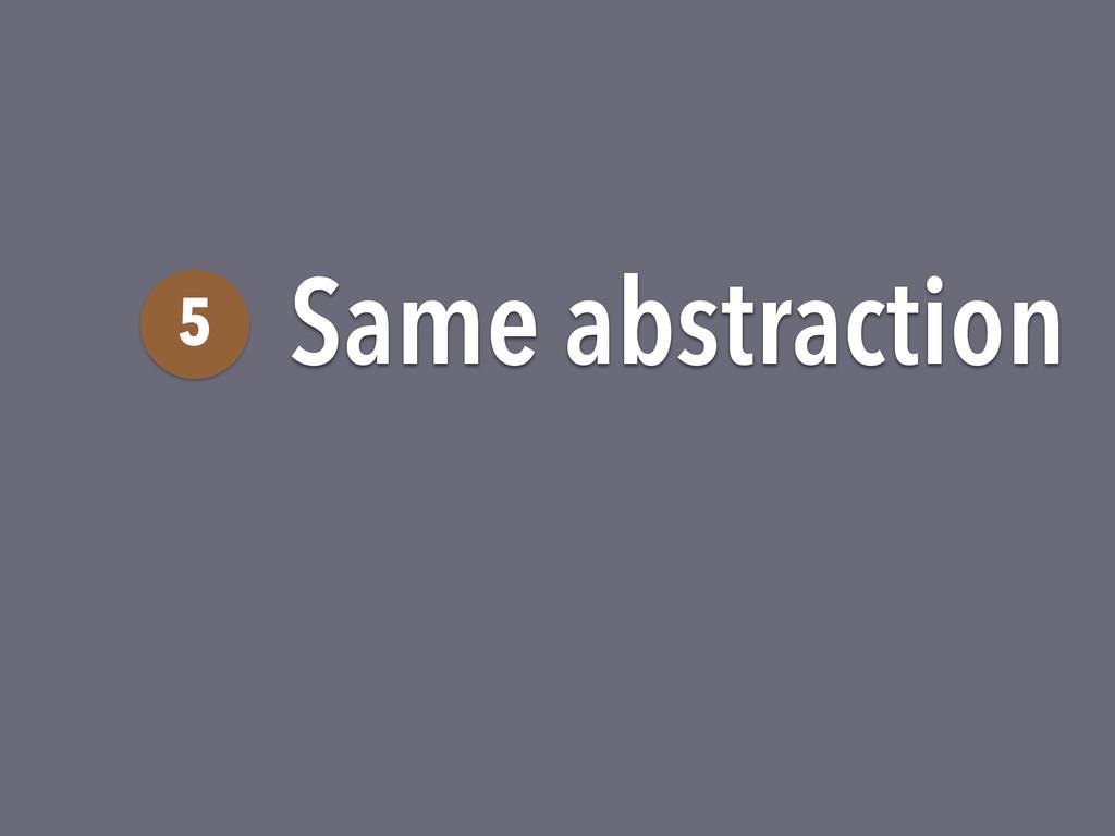 Same abstraction 5
