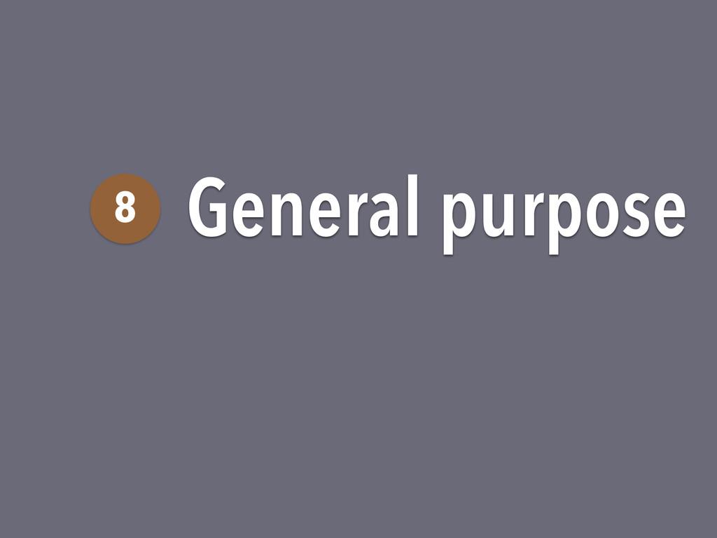 General purpose 8