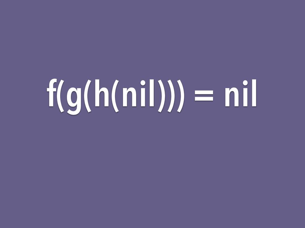 f(g(h(nil))) = nil