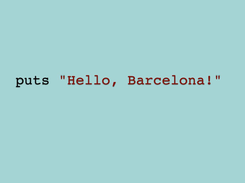 """! puts """"Hello, Barcelona!""""!"""