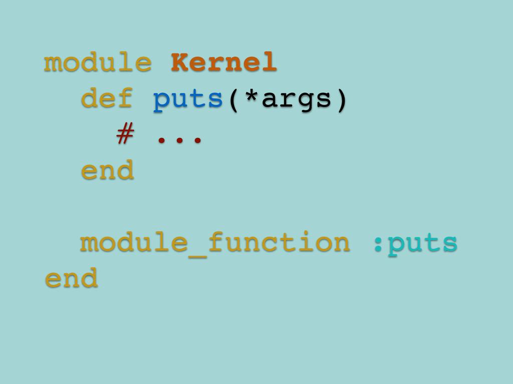 module Kernel! def puts(*args)! # ...! end! ! m...