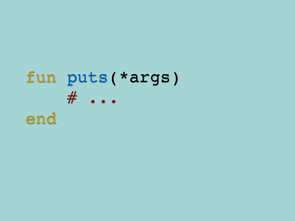 fun puts(*args)! # ...! end