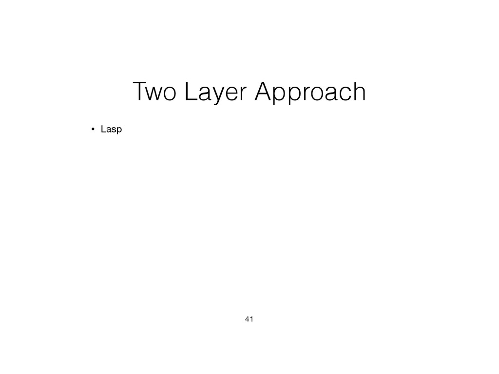 Two Layer Approach • Lasp 41
