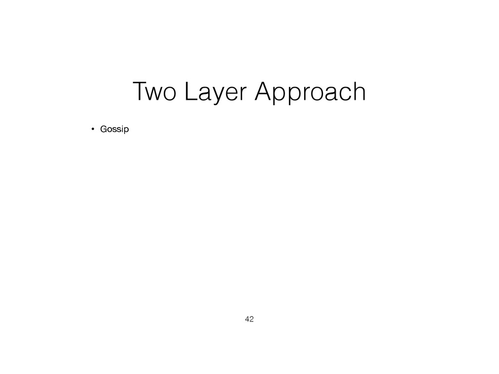 Two Layer Approach • Gossip 42
