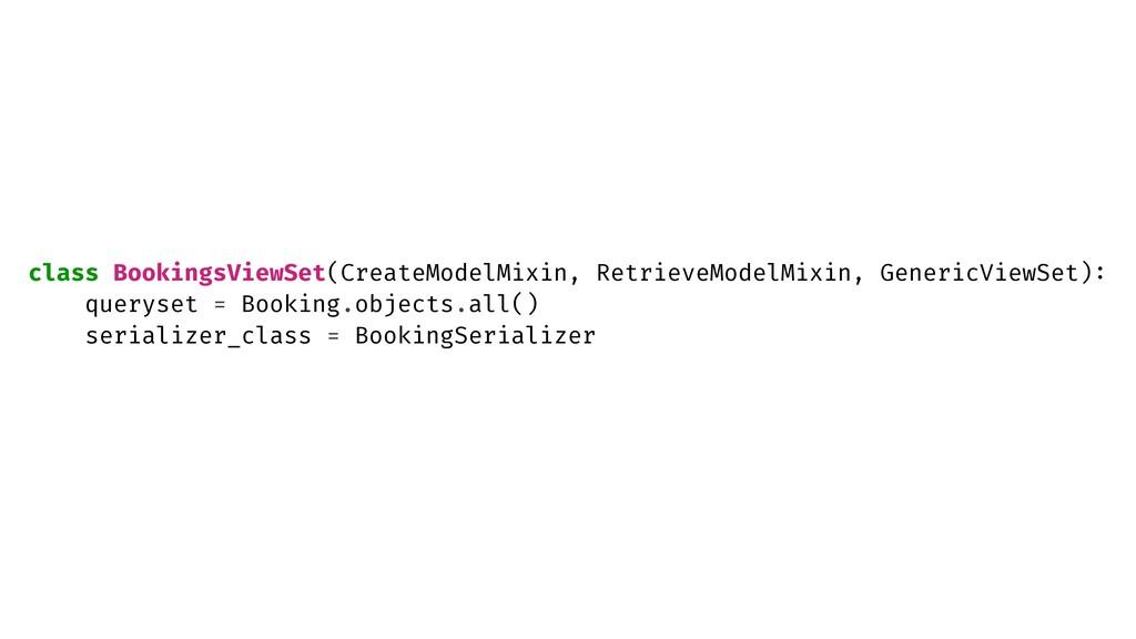 class BookingsViewSet(CreateModelMixin, Retriev...