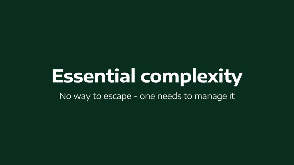 Essential complexity   No way to escape - one n...