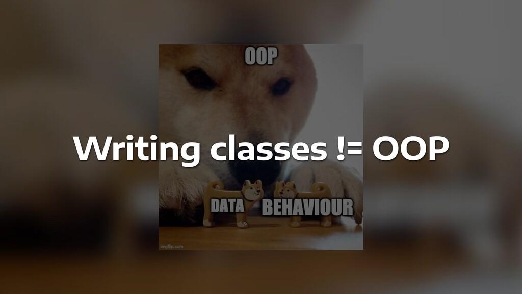 Writing classes != OOP