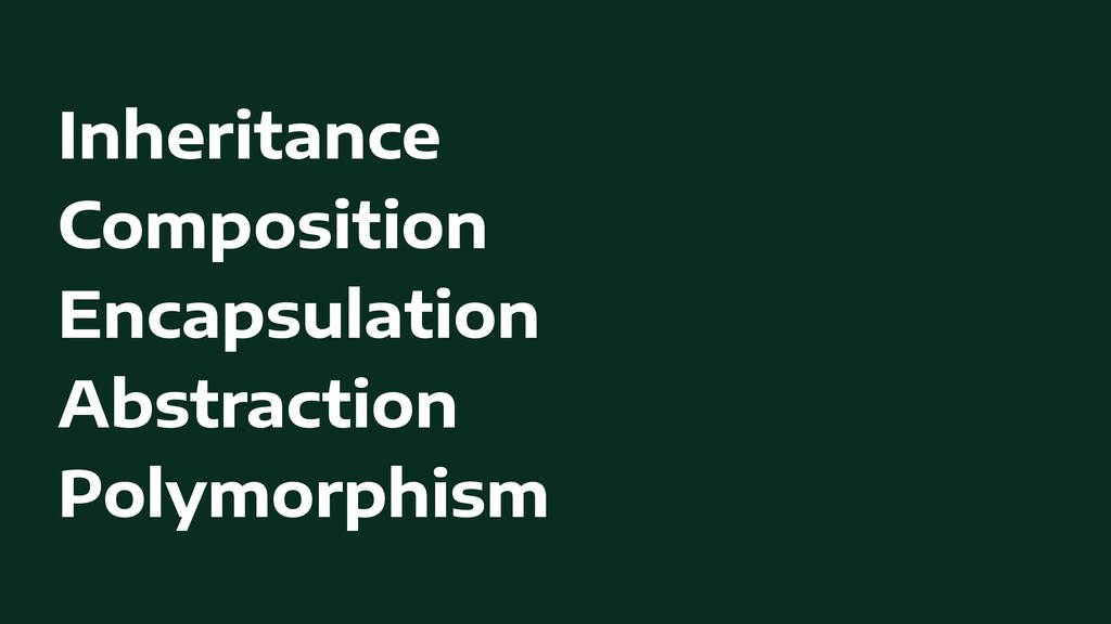 Inheritance   Composition   Encapsulation   Abs...