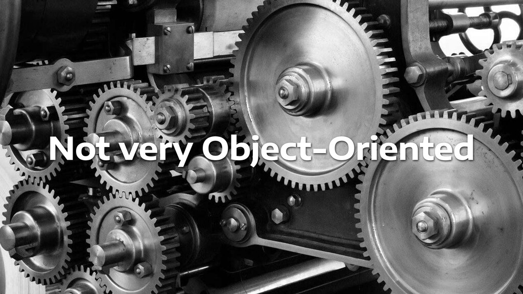 Not very Object-Oriented