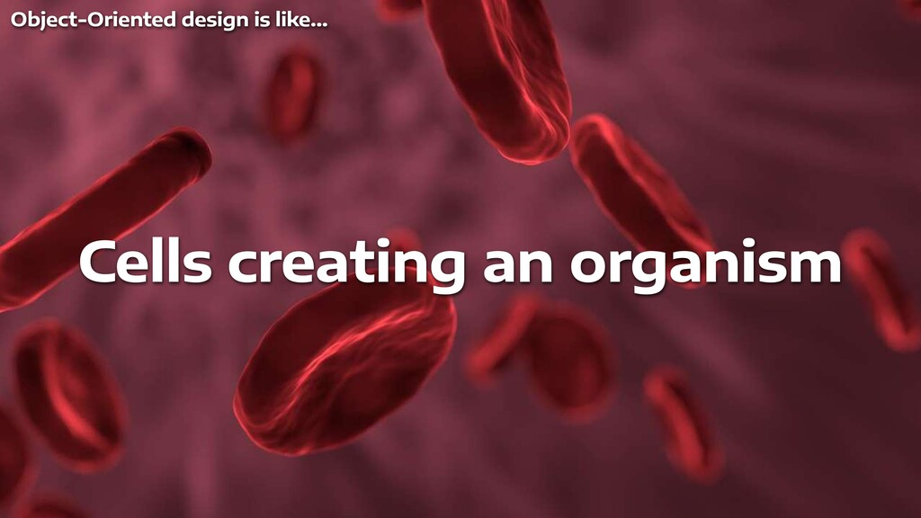 Cells creating an organism Object-Oriented desi...
