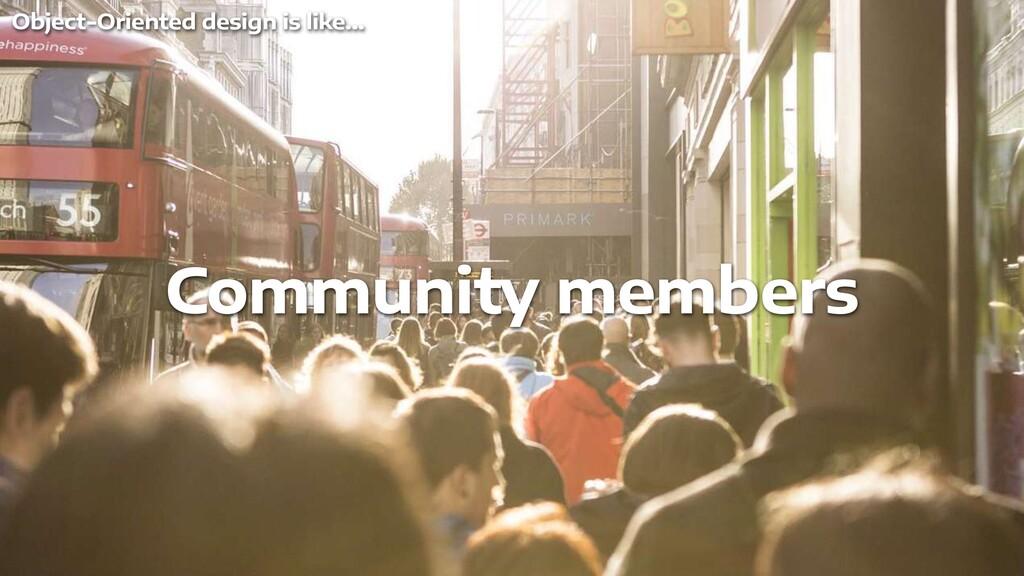 Community members Object-Oriented design is lik...