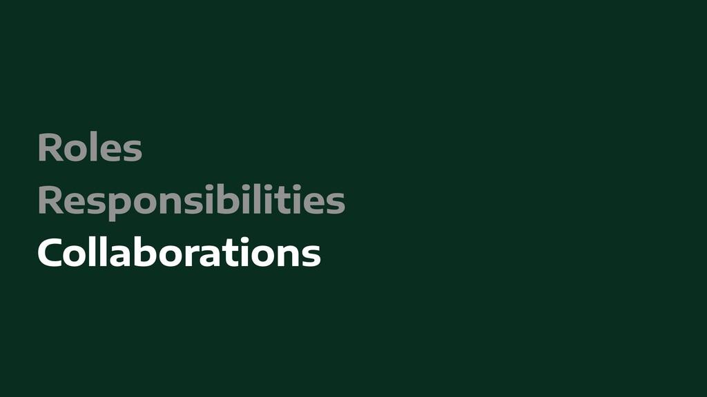 Roles   Responsibilities   Collaborations