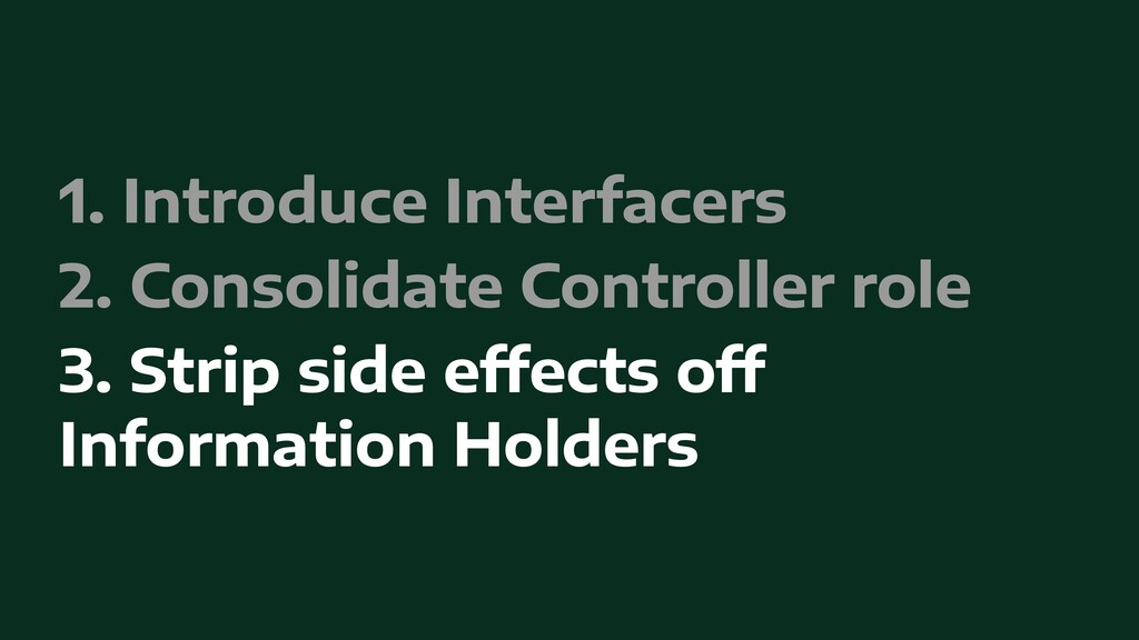 1. Introduce Interfacers   2. Consolidate Contr...