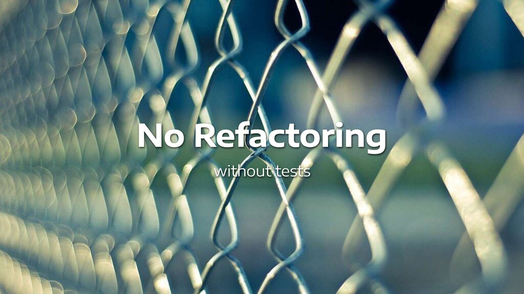 No Refactoring   without tests
