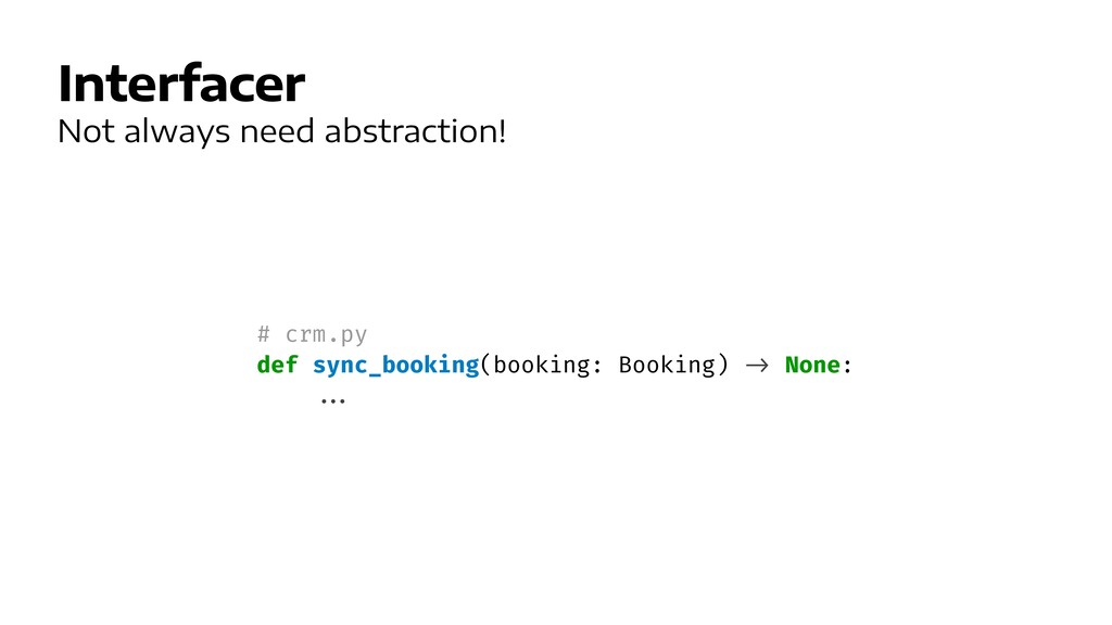Interfacer Not always need abstraction! # crm.p...