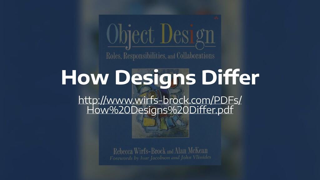 How Designs Differ   http://www.wirfs-brock.com...