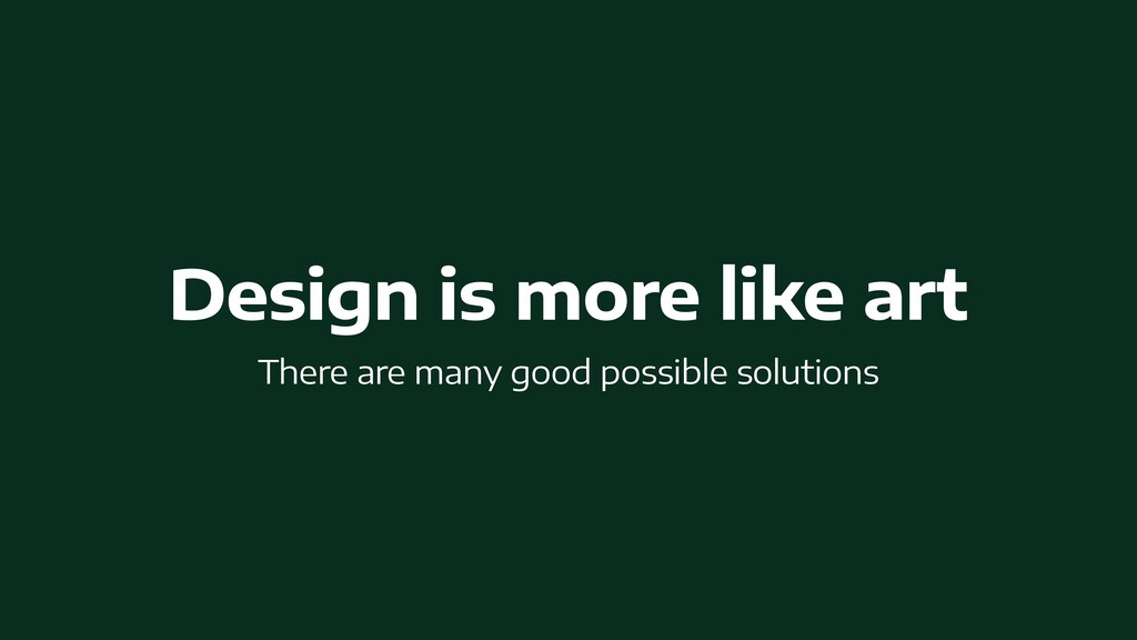Design is more like art   There are many good p...