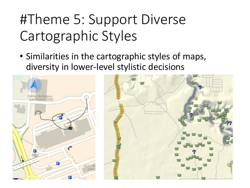 #Theme 5: Support Diverse Cartographic Styles •...